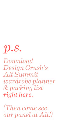 Download Design Crush's Alt Summit wardrobe planner & packing list right here.  (Then come see our panel at Alt!)