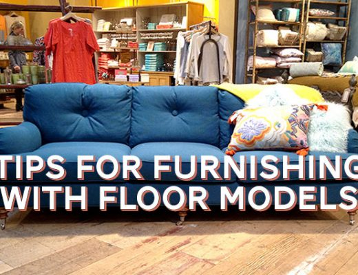 Tips for Furnishing with Floor Models